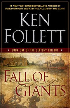 """Fall of Giants by Ken Follett. """"Fall of Giants is Follett's magnificent new historical epic. The first novel in The Century Trilogy, it follows the fates of five interrelated families—American, German, Russian, English, and Welsh—as they move through the world-shaking dramas of the First World War, the Russian Revolution, and the struggle for women's suffrage."""""""