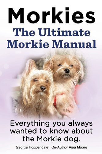 Morkies. the Ultimate Morkie Manual. Everything You Always Wanted to Know about a Morkie Dog Amazon Price: CDN$ 19.79 (as of September 3, 2016 7:01 pm - Details). Product prices and availability are accurate as of the date/time Read  more http://dogpoundspot.com/morkies-the-ultimate-morkie-manual-everything-you-always-wanted-to-know-about-a-morkie-dog/  Visit http://dogpoundspot.com for more dog review products