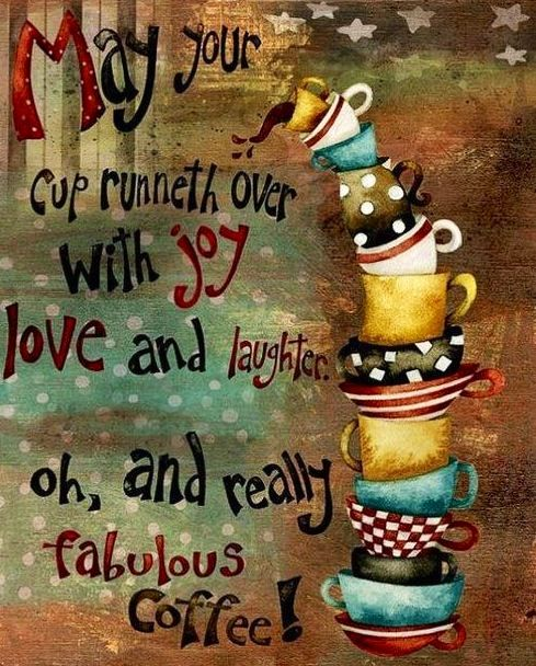 """May your cup runneth over with joy, love, and laughter. Oh, and really fabulous coffee!"" Coffee quote via Namaste Cafe"