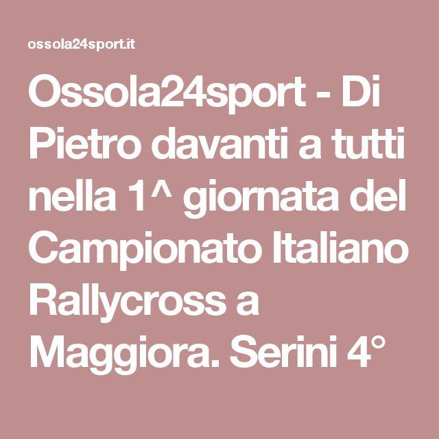 Ossola24sport - Di Pietro davanti a tutti nella 1^ giornata del Campionato Italiano Rallycross a Maggiora. Serini 4°