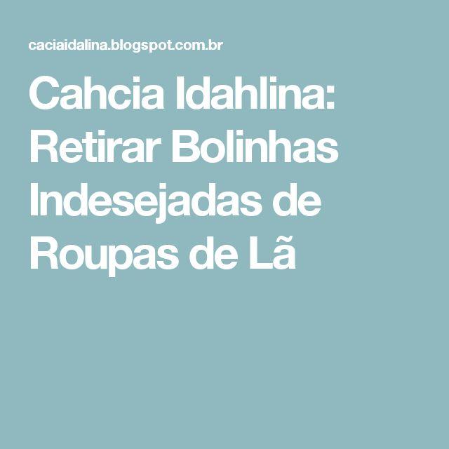 Cahcia Idahlina: Retirar Bolinhas Indesejadas de Roupas de Lã