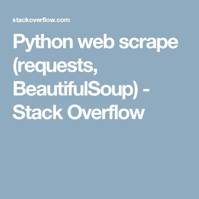 Python web scrape (requests, BeautifulSoup) - Stack Overflow