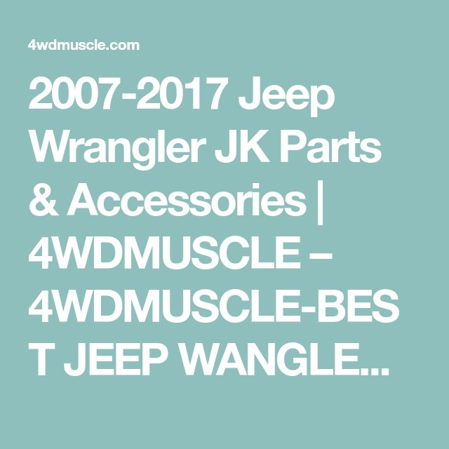 2007-2017 Jeep Wrangler JK Parts & Accessories | 4WDMUSCLE – 4WDMUSCLE-BEST JEEP WANGLER ACCESSORIES