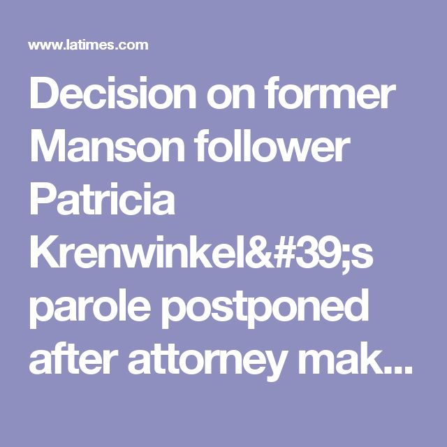 Decision on former Manson follower Patricia Krenwinkel's parole postponed after attorney makes new claims - LA Times
