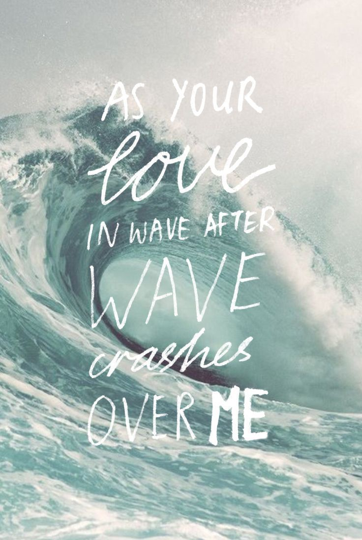 """You make me brave. You call me out beyond the shore into the waves."" 