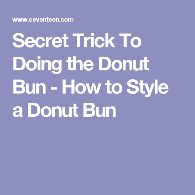 Secret Trick To Doing the Donut Bun - How to Style a Donut Bun