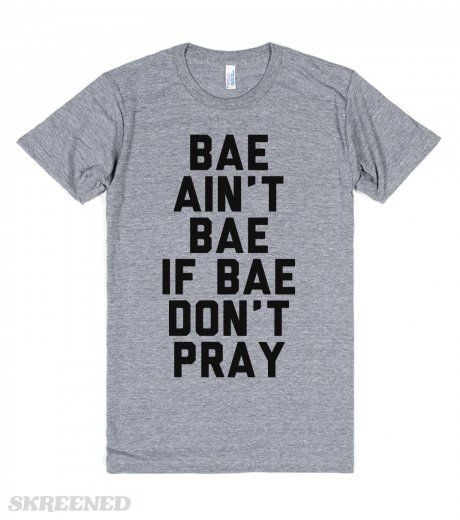 Baes That Pray | Bae ain't bae if bae don't pray. Make sure your future bae knows they need to pray to be your bae. This also makes a great shirt for Christians looking for like minded people who love Jesus! #Christian