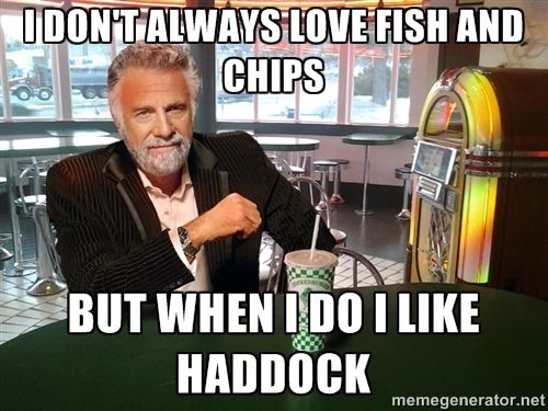 The Most Interesting Man In The Chickenburger - I don't always love fish and chips but when i do i like haddock