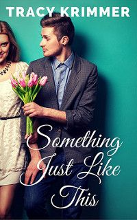 Cover Reveal: Something Just Like This by Tracy Krimmer