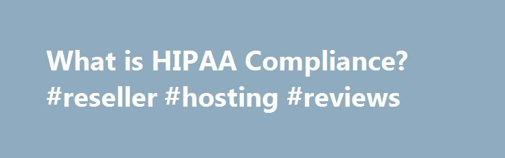 What is HIPAA Compliance? #reseller #hosting #reviews http://hosting.nef2.com/what-is-hipaa-compliance-reseller-hosting-reviews/  #hipaa compliant hosting # What is HIPAA Compliance? HIPAA, the Health Insurance Portability and Accountability Act, sets the standard for protecting sensitive patient data. Any company that deals with protected health information (PHI) must ensure that all the required physical, network, and process security measures are in place and followed. This includes…
