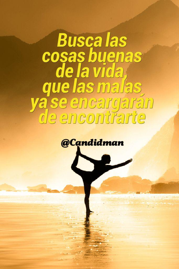 Busca las cosas buenas de la vida que las malas ya se encargarán de encontrarte.  @Candidman   #Frases Candidman Motivación @candidman