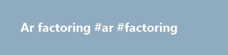 Ar factoring #ar #factoring http://netherlands.nef2.com/ar-factoring-ar-factoring/  # Factoring Factoring är en allt mer efterfrågad och attraktiv finansieringsform inom näringslivet. De många fördelarna – framför allt ökad likviditet och en eliminerad kreditrisk – har gjort att även fler och fler stora företag i dag använder sig av factoring i allt större utsträckning. Ofta är det ett attraktivt komplement till en finansiering genom banklån. Internationellt omsätter factoring 1 360…