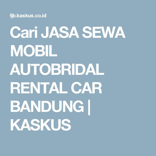 Cari JASA SEWA MOBIL AUTOBRIDAL RENTAL CAR BANDUNG | KASKUS