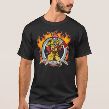 Fire Fighters Fear No Fire T-Shirt - tap to personalize and get yours