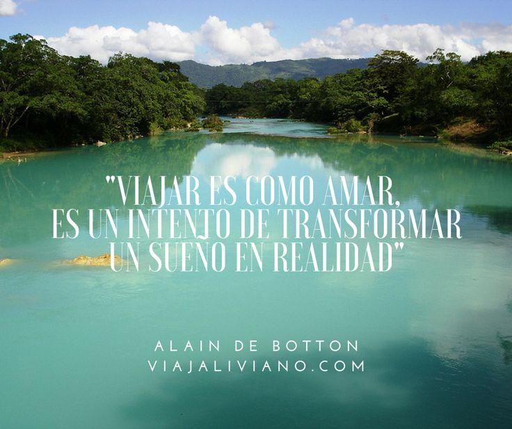 """""""Viajar es como amar, es un intento de transformar un sueño en realidad"""" Alain De Botton"""