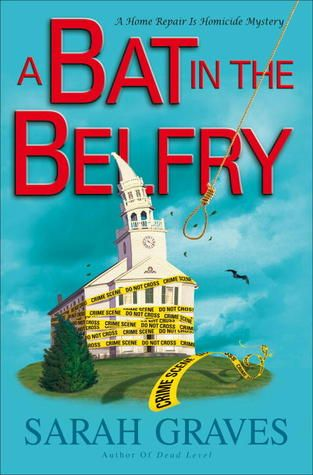 A Bat in the Belfry (Home Repair Is Homicide Mystery) by Sarah Graves