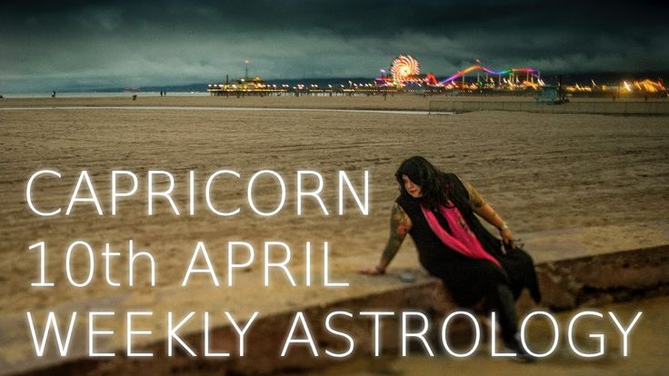 Capricorn Weekly Astrology Forecast April 10th 2017