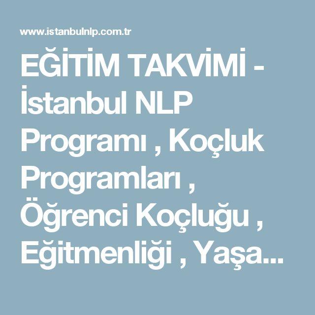 EĞİTİM TAKVİMİ - İstanbul NLP Programı , Koçluk Programları , Öğrenci Koçluğu , Eğitmenliği , Yaşam Koçluğu, Anlayarak Hızlı Okuma, NLP eğitim programları , Kurumsal Eğitimler , Hafıza Teknikleri, İngilizce Eğitimi, Öğrenciler için Eğitimler