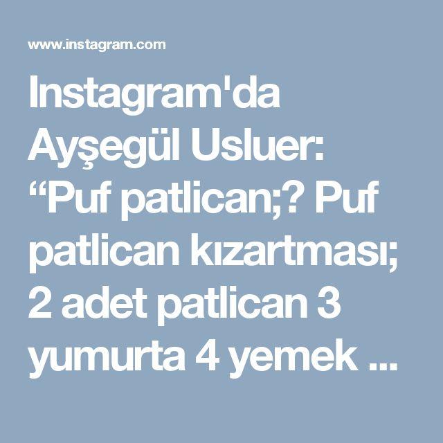 """Instagram'da Ayşegül Usluer: """"Puf patlican;🍆 Puf patlican kızartması;  2 adet patlican 3 yumurta 4 yemek kaşığı un Kabartma tozu Tuz Yapilisi Yumurta un tuz ve kabartma…"""""""