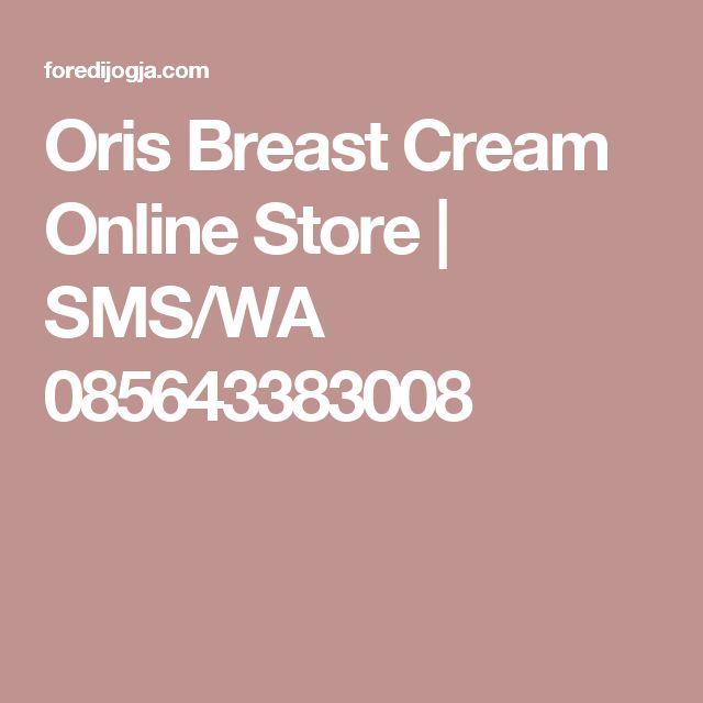 Oris Breast Cream Online Store | SMS/WA 085643383008