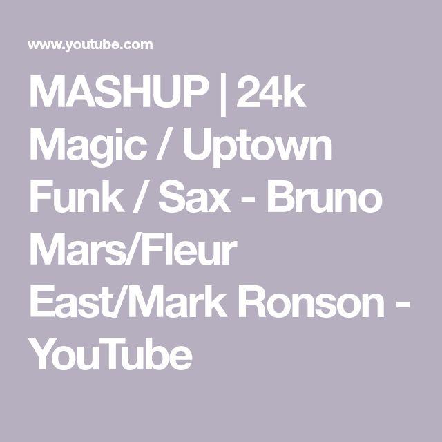 MASHUP | 24k Magic / Uptown Funk / Sax - Bruno Mars/Fleur East/Mark Ronson - YouTube