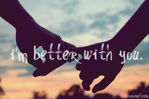 I'm better with you.