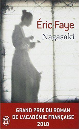 Nagasaki - Grand prix du roman de l'Académie Française 2010 - Eric Faye