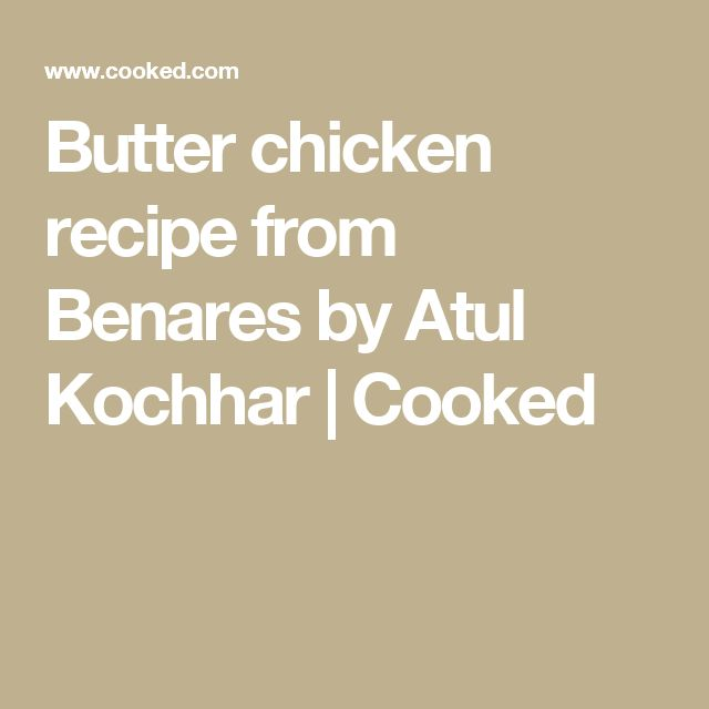 Butter chicken recipe from Benares by Atul Kochhar | Cooked