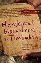 """""""Hardkorowi bibliotekarze z Timbuktu"""" Joshua Hammer literatura faktu"""