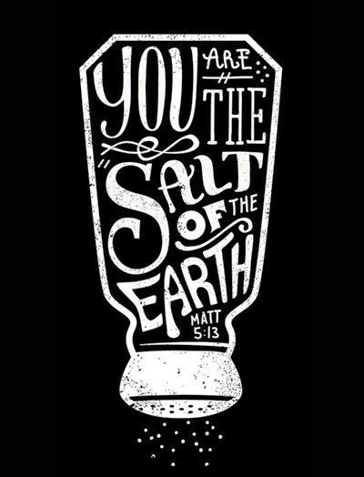 You are the salt of the earth - Matt 5:13