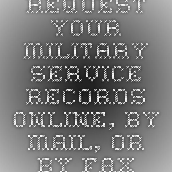 Request Your Military Service Records Online, by Mail, or by Fax