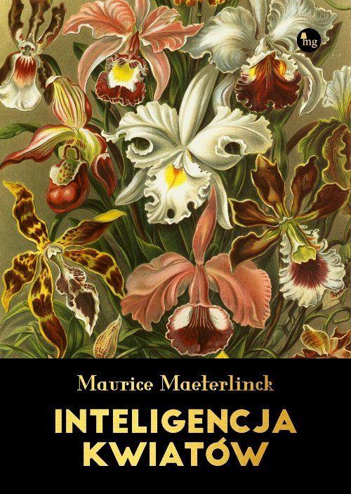 Wśród jego utworów wielką poczytnością cieszyły się znakomite eseje filozoficzno-przyrodnicze, w których dowiódł talentu wnikliwego obserwatora przyrody i umiejętności fascynującego jej opisywania. Dziś prezentujemy jego Inteligencję kwiatów. Ciekawe jest zauważyć, ze po latach wracamy do identycznych obserwacji jak właśnie Maeterlinck, który pisze o swojej książce tak: ...