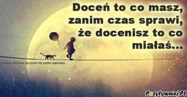 Doceń to co masz