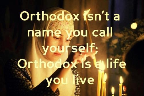 Orthodox isn't just a name you call yourself; Orthodox is a life you live.