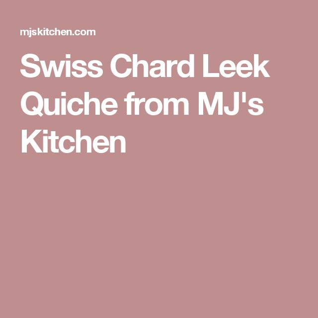 Swiss Chard Leek Quiche from MJ's Kitchen