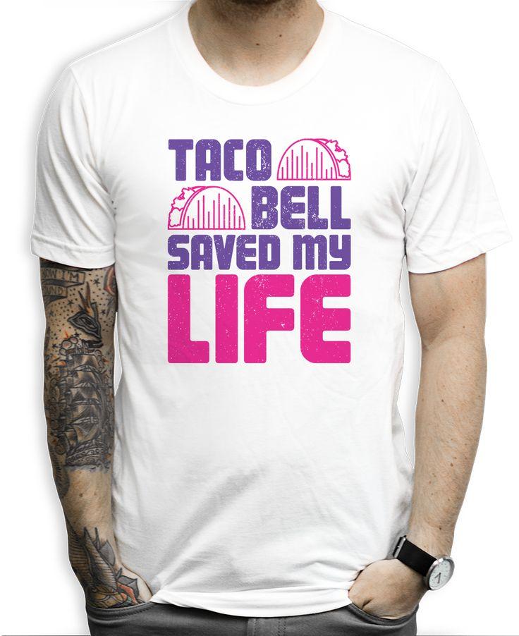 Taco Bell Saved My Life Tees tacobell funny savedmylife