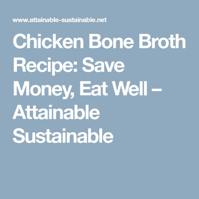 Chicken Bone Broth Recipe: Save Money, Eat Well – Attainable Sustainable