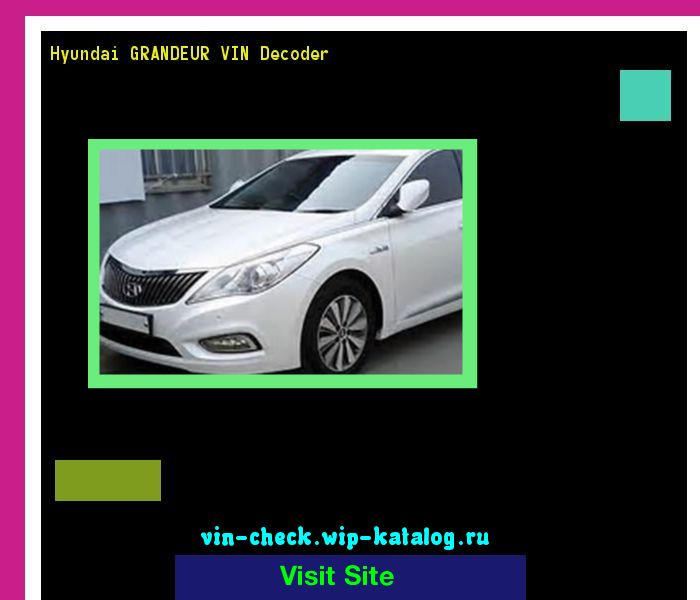 Hyundai GRANDEUR VIN Decoder - Lookup Hyundai GRANDEUR VIN number. 154717 - Hyundai. Search Hyundai GRANDEUR history, price and car loans.