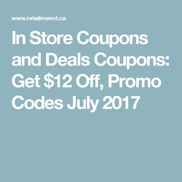 In Store Coupons and Deals Coupons: Get $12 Off, Promo Codes July 2017
