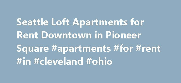 Seattle Loft Apartments for Rent Downtown in Pioneer Square #apartments #for #rent #in #cleveland #ohio http://apartment.remmont.com/seattle-loft-apartments-for-rent-downtown-in-pioneer-square-apartments-for-rent-in-cleveland-ohio/  #seattle apartments for rent # Loft Penthouse Apartments for Rent In Downtown Seattle's Pioneer Square Step into the Terry Denny Apartment Building and Corona Loft Apartments and find yourself in one of a kind loft and penthouse apartments for rent in downtown…