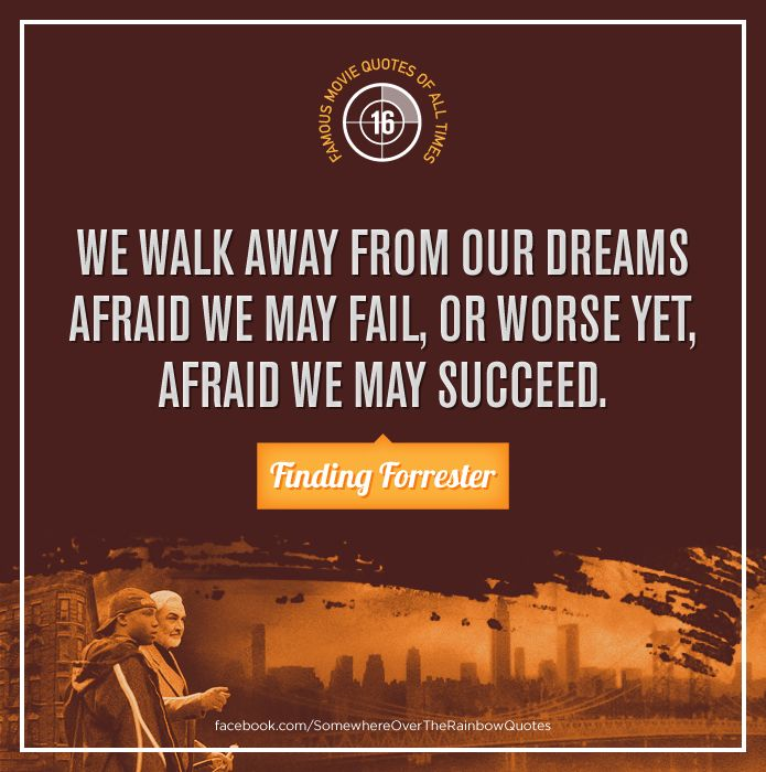 best finding forrester ideas writing quotes   we walk away from our dreams afraid we fail or worse yet finding forresterawesome