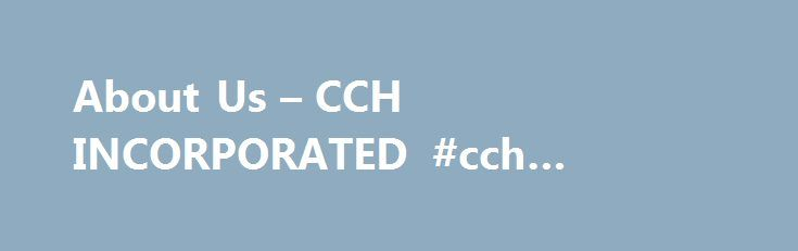 About Us – CCH INCORPORATED #cch #insurance http://turkey.nef2.com/about-us-cch-incorporated-cch-insurance/  #About CCH CCH (cch.com ) provides leading tax and business law information and software solutions. CCH products track, report, explain and analyze tax and related law in over approximately 700 publications in print and electronic form for tax, accounting, legal, human resources, banking, securities, insurance, government and health care professionals. History The CCH brand has been a…