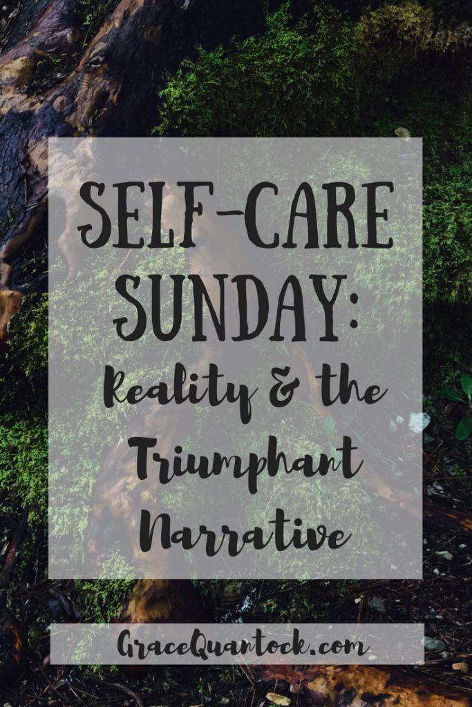 Self-Care Sunday: Reality & the Triumphant Narrative