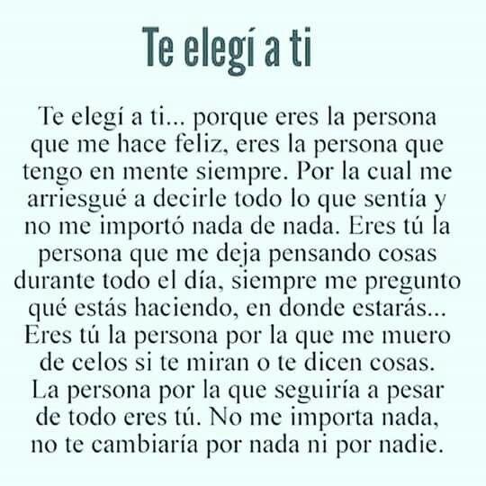 Te elegí a ti porque eres la persona que me haces feliz... ❤ #amor