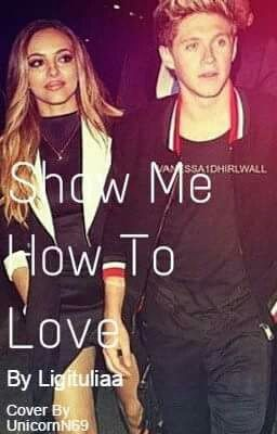 Show Me How To Love - 19.I do what i want when i want #wattpad #fanfiction