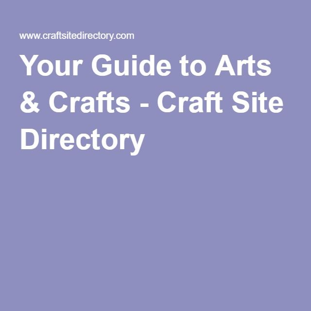 Your Guide to Arts & Crafts - Craft Site Directory