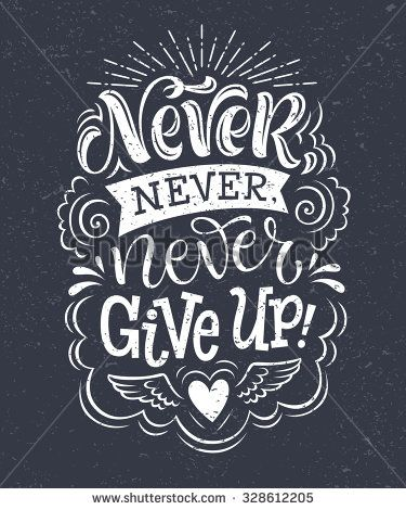 "Vector illustration with hand-drawn lettering on texture background. ""Never, never, never give up"" inscription for invitation and greeting card, prints and posters. Calligraphic chalk design"