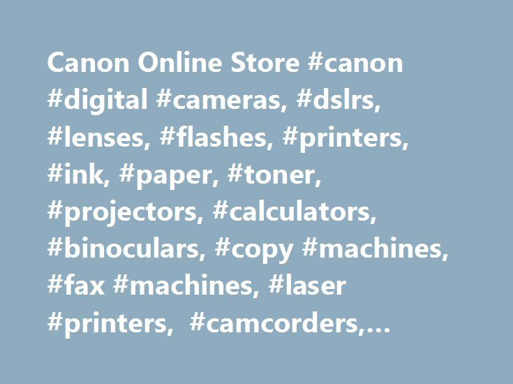 Canon Online Store #canon #digital #cameras, #dslrs, #lenses, #flashes, #printers, #ink, #paper, #toner, #projectors, #calculators, #binoculars, #copy #machines, #fax #machines, #laser #printers, #camcorders, #security #cameras, #accessories http://trinidad-and-tobago.remmont.com/canon-online-store-canon-digital-cameras-dslrs-lenses-flashes-printers-ink-paper-toner-projectors-calculators-binoculars-copy-machines-fax-machines-laser-printers-cam/  # Click here for details Order estimated…