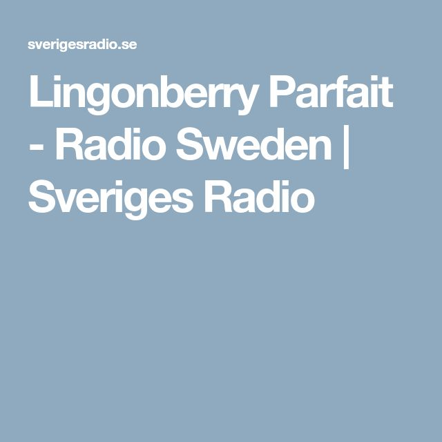 Lingonberry Parfait - Radio Sweden | Sveriges Radio