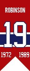 Larry Robinson : Le 19 novembre 2007, Larry Robinson rejoint les immortels des Canadiens alors que son numéro 19 est hissé dans les hauteurs du Centre Bell. Robinson est membre du Temple de la renommée du hockey depuis 1995.